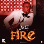 "[Song] Joe El – ""Fire"""