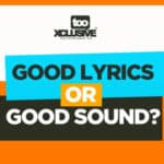 Good Sound Or Good Lyrics: Which One Is Better?