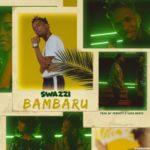 """AUDIO+VIDEO: Swazzi – """"Bambaru"""""""