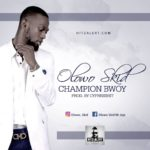 "[Song] Olowo Skid – ""Champion Boy"" (Prod By Cypress Hit)"