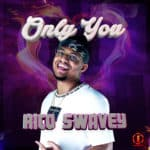 "[Song] Rico Swavey – ""Only You"""