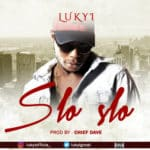 "[Song + Video] Lukyi – ""Slo Slo"""