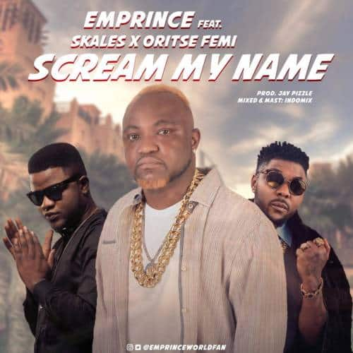 (music) Emprince – ft Oritse Femi & Skales Scream My Name