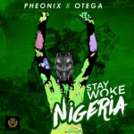 "[Song] Pheonix – ""Stay Woke Nigeria"" ft Otega"