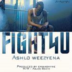 "[Audio+Video] Ashlo Weezyena – ""Fight 4 You"" ft. Emmashyne"