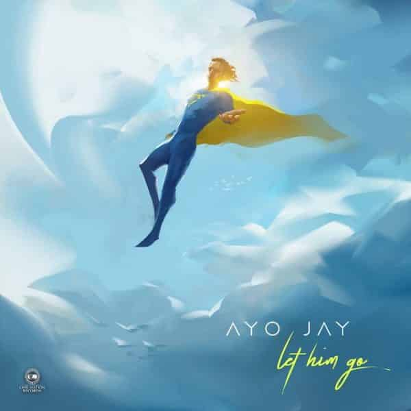 """MP3 DOWNLOAD :- Ayo Jay – """"Let Him Go"""""""