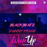 "[Audio+Video] Black Beatz – ""Wine Up"" ft. Dammy Krane"