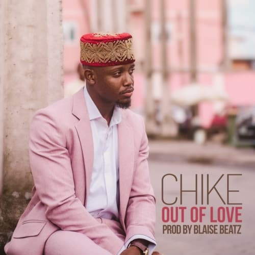 Song] Chike - Out of Love « tooXclusive