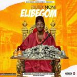 "[Song] Ebutex Noni – ""Elibegom"" (Prod By DJ Coublon)"
