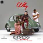 "[Song] Exsess – ""Why"" ft. Magnito"