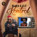 "[Song] EMEX E.O.T – ""Kontrol"" (Prod.By Kel P)"