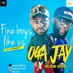 "[Song] Oga Jay – ""Fine Boys Like Us"" ft. Slowdog (Prod.By Regizbeatz)"
