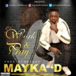 "[Song] Mayka'D – ""Work and Pray"""