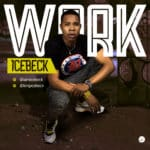 "[Song] Icebeck  – ""Work"" (Prod. By Cypress Hit)"