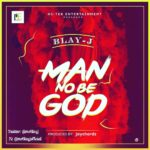 """[Song] Blay J – """"Man No Be God"""""""