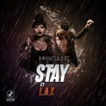 "[Song] Immaculate Dache – ""Stay"" ft. L.A.X"