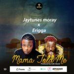 "[Song] Jaytunes Moray – ""Mama Told Me"" ft. Erigga"