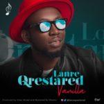 """[Song] Lanre Qrestared – """"Vanilla"""""""