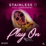 """[Audio+Video] Stainless D – """"Play On"""" ft. LondonSpec"""