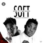 "[Lyrics] CDQ – ""Soft"" ft. Mr. Eazi"