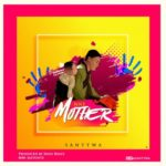 "[Song] Santywa – ""Nne"" (Mother)"