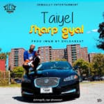 "[Song] Taiyel – ""Sharp Gyal"""