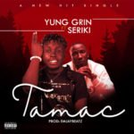 "[Song] Young Grin – ""Tamac"" ft. Seriki"