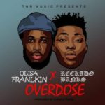 "VIDEO | AUDIO: Olisa Franklin – ""Overdose"" ft. Reekado Banks"
