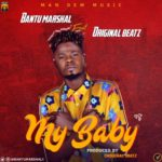 "[Song] Bantu Marshal – ""My Baby"" f. Original Beatz"