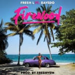 "[Song] Fresh L – ""Firewood"" ft. Davido"