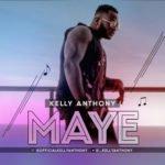 "[Song] Kelly Anthony – ""Maye"""