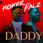 "[Lyrics] Koker – ""Daddy"" ft. Falz"