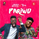 "[Lyrics] Broda Shaggi – ""Pariwo"" ft. Teni"