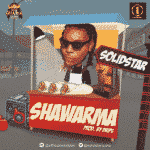 "[Lyrics] Solidstar – ""Shawarma"""