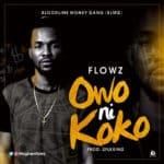 """[Song] Flowz – """"Owo Ni Koko"""""""