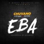 "[Song] Chuvano – ""EBA"" f. Erigga & Kentee"