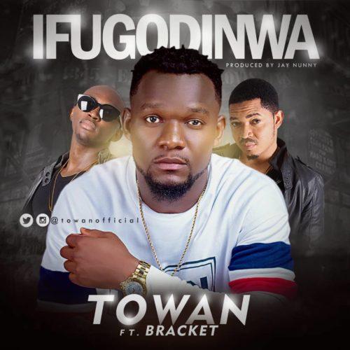 Towan ft Bracket-Ifugodinwa mp3Download