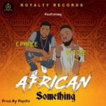 "Royalty Records f. C prince & B-tone – ""African Something"""