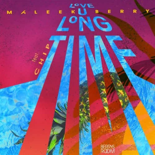"[Music] Maleek Berry – ""Love U Long Time"" ft. Chip"