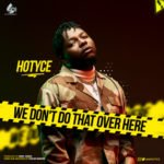"Hotyce – ""We Don't Do That Over Here"""