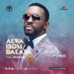 """Tito Da.Fire – """"Akwa Ibom Dakada"""" f. Monkals"""