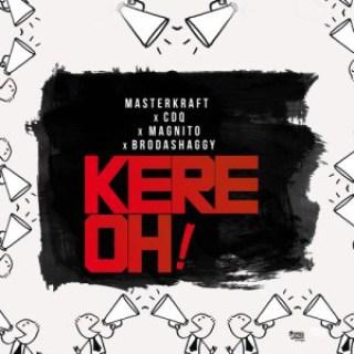 (music)Masterkraft –ft CDQ, Magnito & Broda Shaggi- Kere Oh!