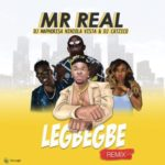 Mr Real  8220Legbegbe Remix8221 ft DJ Maphorisa Niniola Vista 038 DJ Catzico