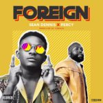 Song Sean Dennis 8211 Foreign ft Percy Prod by O2Beatz