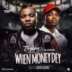 T Play – When Money Dey f. Olamide