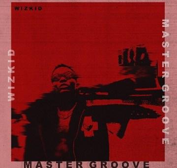 (music)Wizkid – Master Groove