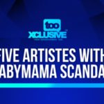 5 Artistes That Have Been Associated With Babymama Scandals