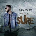 "Samuelito – ""Something Sure"""