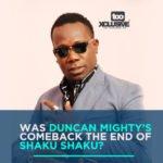 Was Duncan Mighty's Comeback The End Of Shaku Shaku ?