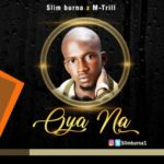 "Slim Burna – ""Oya Na"" f. MTrill"
